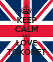 KEEP CALM AND  LOVE TOKONET - Personalised Poster large