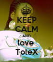 KEEP CALM AND love  ToleX - Personalised Poster large