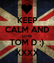 KEEP CALM AND LOVE TOM D :) XXXX - Personalised Poster large