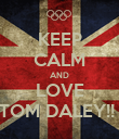 KEEP CALM AND LOVE TOM DALEY!!  - Personalised Poster large