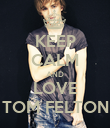 KEEP CALM AND LOVE TOM FELTON - Personalised Poster large