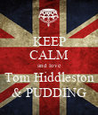 KEEP CALM and love Tom Hiddleston & PUDDING - Personalised Poster large