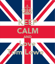 KEEP CALM AND Love Tom Lowe ♥ - Personalised Poster large