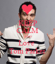 KEEP CALM AND Love  Tom Parker - Personalised Poster large