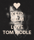 KEEP CALM AND LOVE TOM RIDDLE - Personalised Poster large