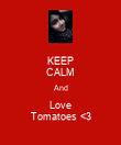 KEEP CALM And Love Tomatoes <3 - Personalised Poster small