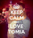 KEEP CALM AND LOVE TOMIA - Personalised Poster large