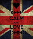 KEEP CALM AND LOVE TOMMO - Personalised Poster large