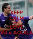 KEEP CALM AND LOVE TONI e AQUILANI - Personalised Poster large