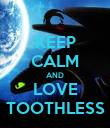 KEEP CALM AND LOVE TOOTHLESS - Personalised Poster large
