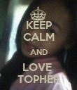 KEEP CALM AND LOVE  TOPHER - Personalised Poster large