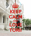 KEEP CALM AND LOVE TORII - Personalised Poster large