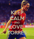 KEEP CALM AND LOVE  TORRES - Personalised Poster large