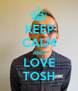 KEEP CALM AND LOVE TOSH - Personalised Poster large