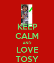 KEEP CALM AND LOVE TOSY - Personalised Poster large