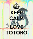 KEEP CALM AND LOVE TOTORO - Personalised Poster large
