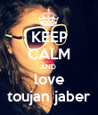 KEEP CALM AND  love toujan jaber - Personalised Poster large
