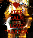KEEP CALM AND LOVE TRABZON - Personalised Poster large