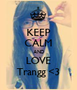 KEEP CALM AND LOVE Trangg <3 - Personalised Poster large