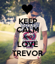 KEEP CALM AND LOVE TREVOR - Personalised Poster large