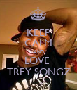 KEEP CALM AND LOVE  TREY SONGZ - Personalised Poster large