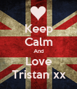 Keep Calm And Love Tristan xx - Personalised Poster small