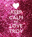 KEEP CALM AND LOVE TROY - Personalised Poster small