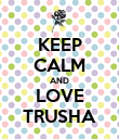 KEEP CALM AND LOVE TRUSHA - Personalised Poster large