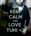 KEEP CALM AND LOVE  TUHI <3 - Personalised Poster large