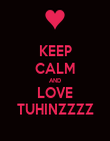 KEEP CALM AND LOVE TUHINZZZZ - Personalised Poster large