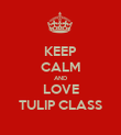 KEEP CALM AND LOVE TULIP CLASS - Personalised Poster large