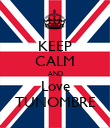 KEEP CALM AND Love TUNOMBRE - Personalised Poster large
