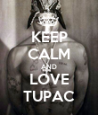 KEEP CALM AND LOVE TUPAC - Personalised Poster large