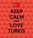 KEEP CALM AND LOVE TURKIS - Personalised Poster large