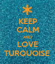 KEEP CALM AND LOVE TURQUOISE  - Personalised Poster large