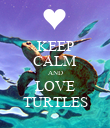 KEEP CALM AND LOVE TURTLES - Personalised Poster large