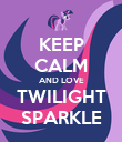 KEEP CALM AND LOVE TWILIGHT SPARKLE - Personalised Poster large