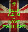 KEEP CALM AND LOVE TWILLIGHT - Personalised Poster large