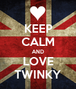KEEP CALM AND LOVE TWINKY - Personalised Poster large