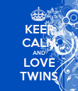 KEEP CALM AND LOVE TWINS - Personalised Poster large