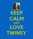KEEP CALM AND LOVE TWINSY - Personalised Poster large