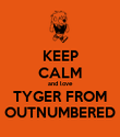 KEEP CALM and love TYGER FROM OUTNUMBERED - Personalised Poster large