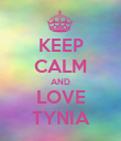 KEEP CALM AND LOVE TYNIA - Personalised Poster large