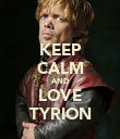 KEEP CALM AND LOVE TYRION - Personalised Poster large
