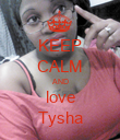 KEEP CALM AND love Tysha - Personalised Poster large