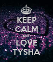 KEEP CALM AND LOVE TYSHA - Personalised Poster small