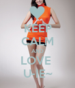 KEEP CALM AND LOVE  U-IE~ - Personalised Poster large