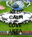 KEEP CALM AND LOVE  UEFA - Personalised Poster large