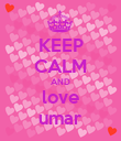 KEEP CALM AND love umar - Personalised Poster large