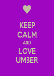 KEEP CALM AND LOVE UMBER - Personalised Poster large